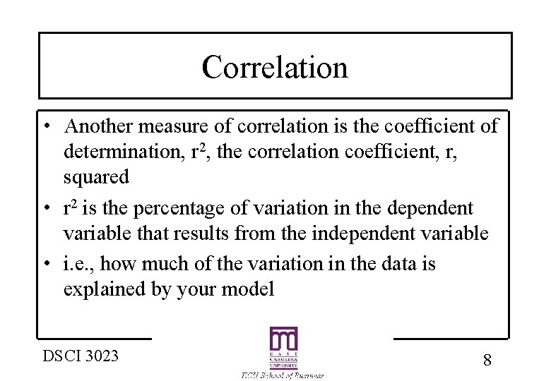 Correlation • Another measure of correlation is the coefficient of determination, r 2, the