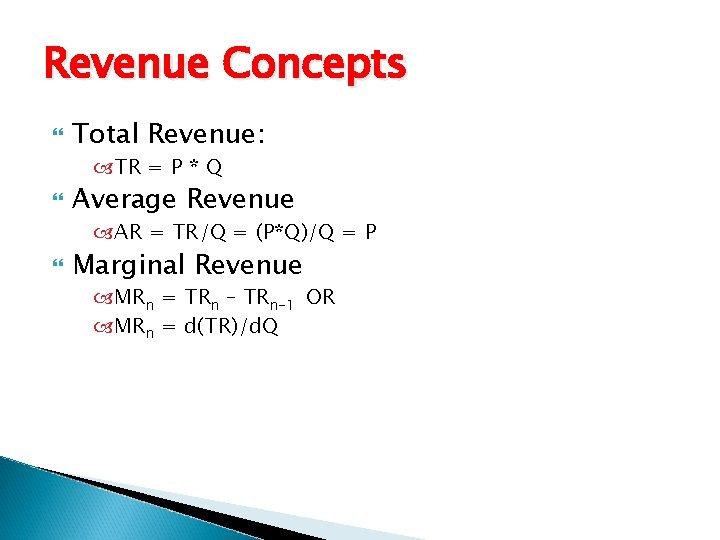 Revenue Concepts Total Revenue: TR = P * Q Average Revenue AR = TR/Q