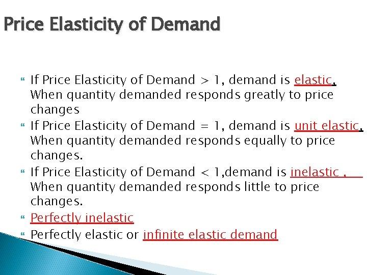 Price Elasticity of Demand If Price Elasticity of Demand > 1, demand is elastic,