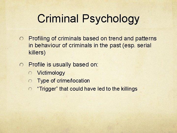 Criminal Psychology Profiling of criminals based on trend and patterns in behaviour of criminals