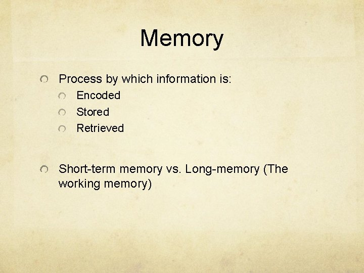 Memory Process by which information is: Encoded Stored Retrieved Short-term memory vs. Long-memory (The