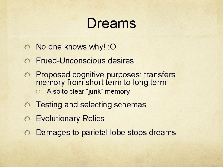 Dreams No one knows why! : O Frued-Unconscious desires Proposed cognitive purposes: transfers memory
