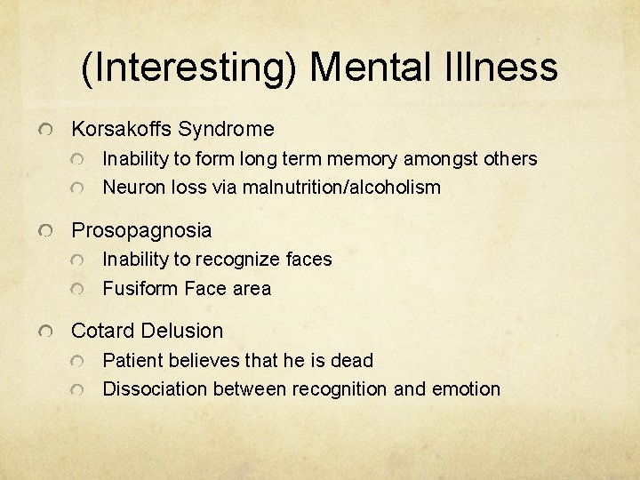 (Interesting) Mental Illness Korsakoffs Syndrome Inability to form long term memory amongst others Neuron