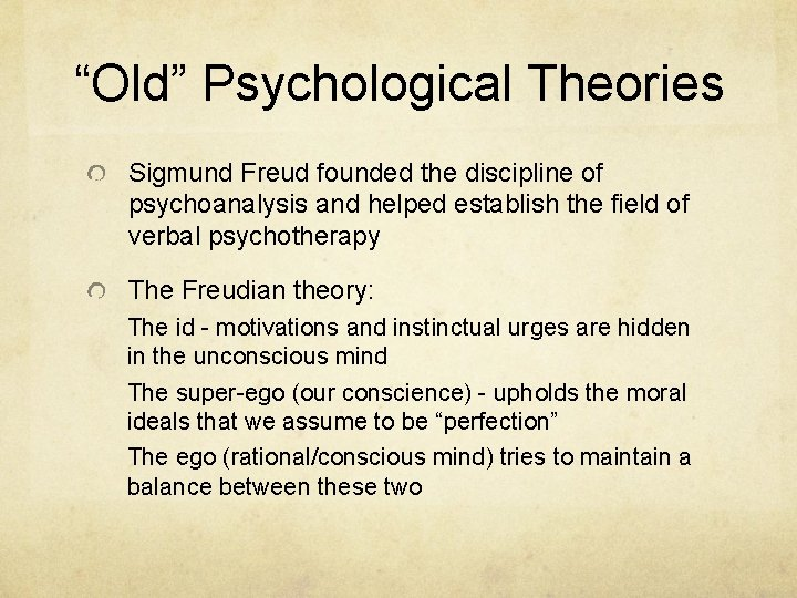 """""""Old"""" Psychological Theories Sigmund Freud founded the discipline of psychoanalysis and helped establish the"""