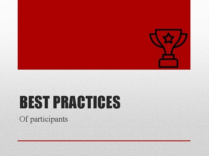 BEST PRACTICES Of participants