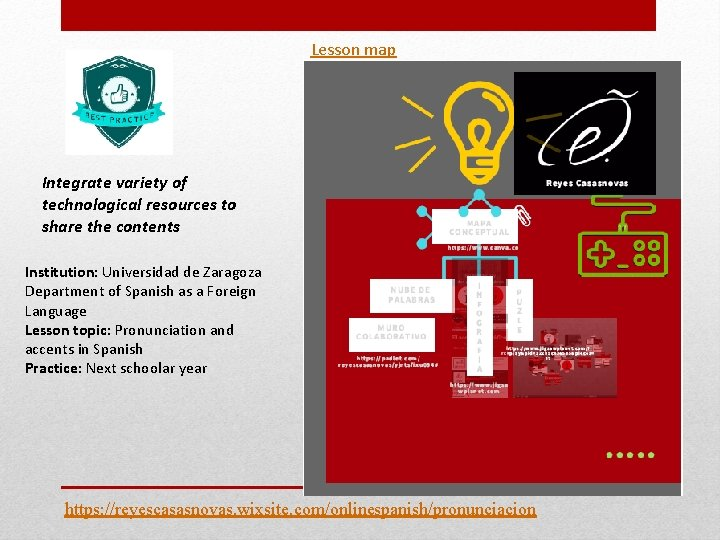 Lesson map Integrate variety of technological resources to share the contents Institution: Universidad de