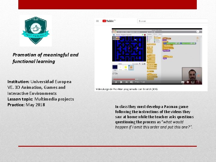 Promotion of meaningful and functional learning Institution: Universidad Europea VE. 3 D Animation, Games