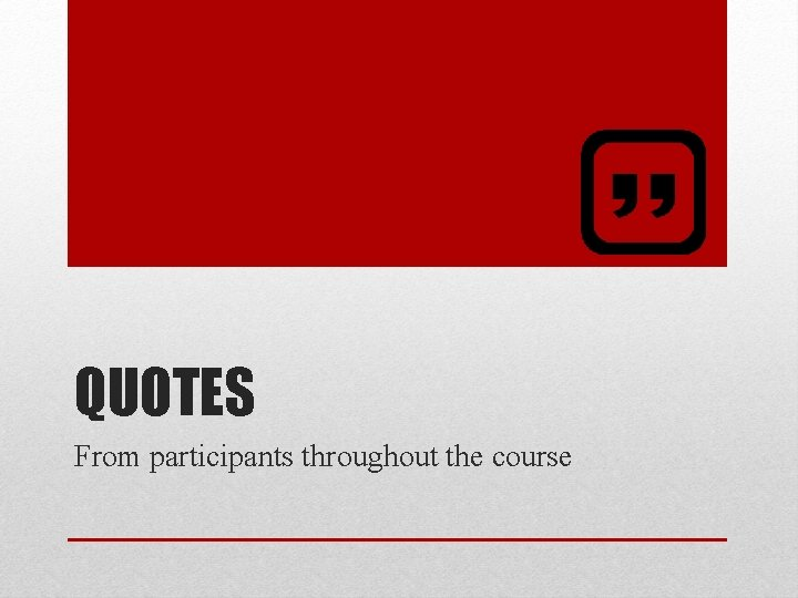 QUOTES From participants throughout the course
