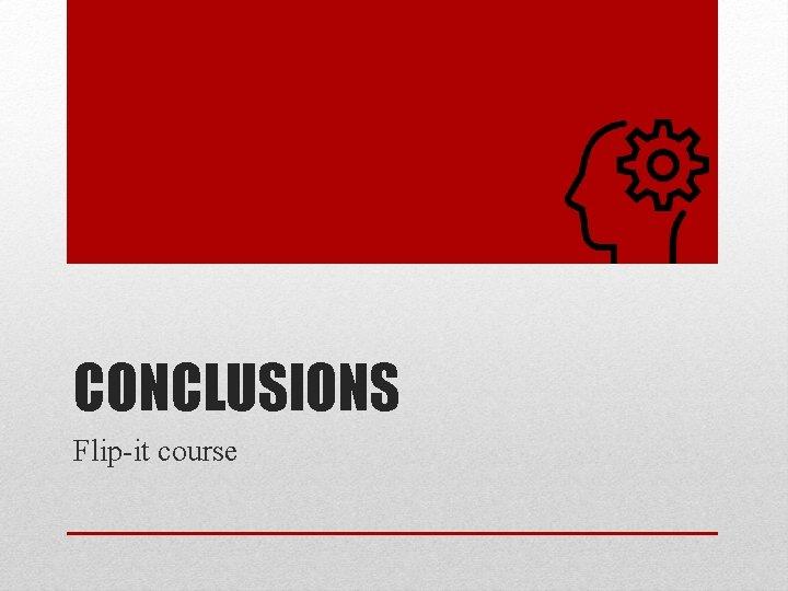 CONCLUSIONS Flip-it course