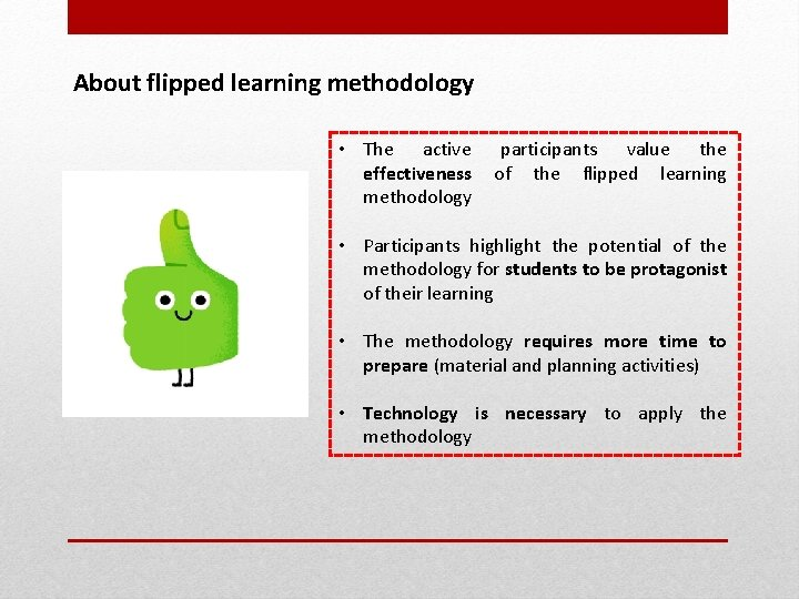 About flipped learning methodology • The active effectiveness methodology participants value the of the