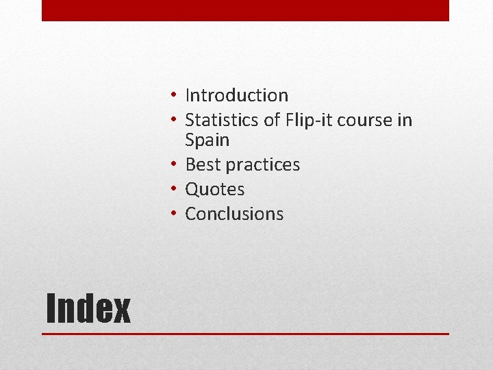 • Introduction • Statistics of Flip-it course in Spain • Best practices •