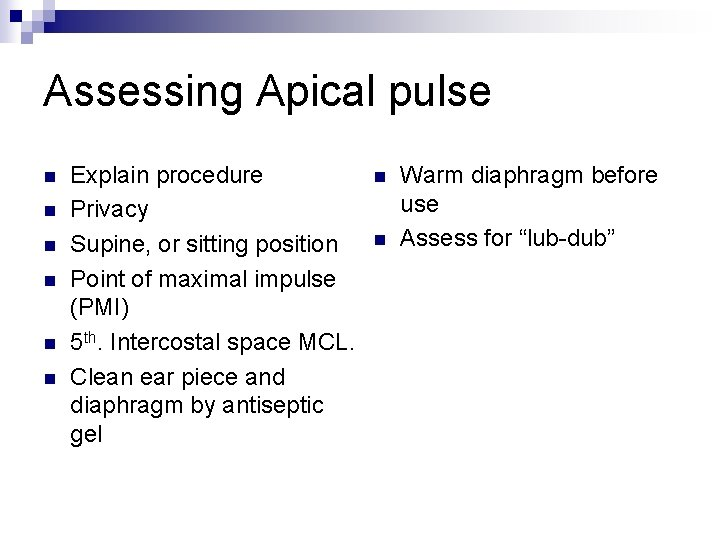 Assessing Apical pulse n n n Explain procedure Privacy Supine, or sitting position Point
