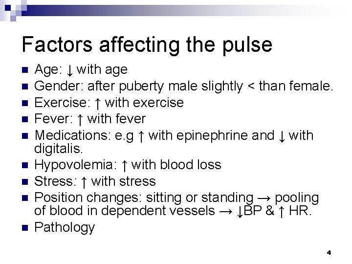 Factors affecting the pulse n n n n n Age: ↓ with age Gender: