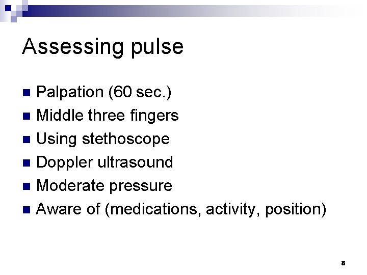 Assessing pulse Palpation (60 sec. ) n Middle three fingers n Using stethoscope n