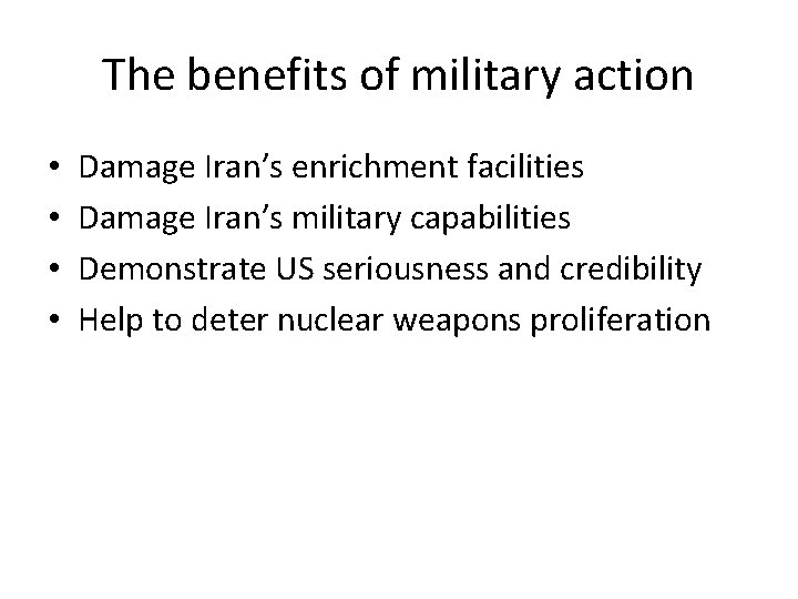 The benefits of military action • • Damage Iran's enrichment facilities Damage Iran's military