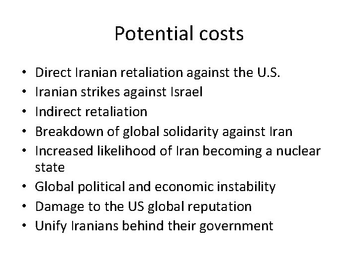 Potential costs Direct Iranian retaliation against the U. S. Iranian strikes against Israel Indirect