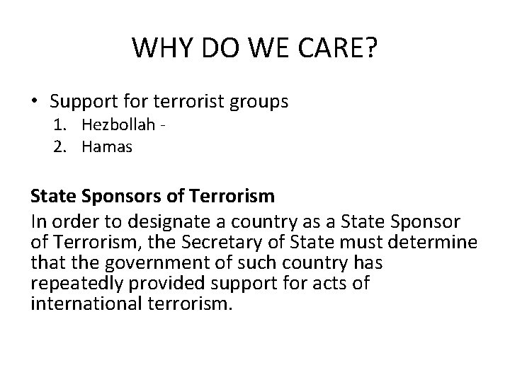 WHY DO WE CARE? • Support for terrorist groups 1. Hezbollah 2. Hamas State