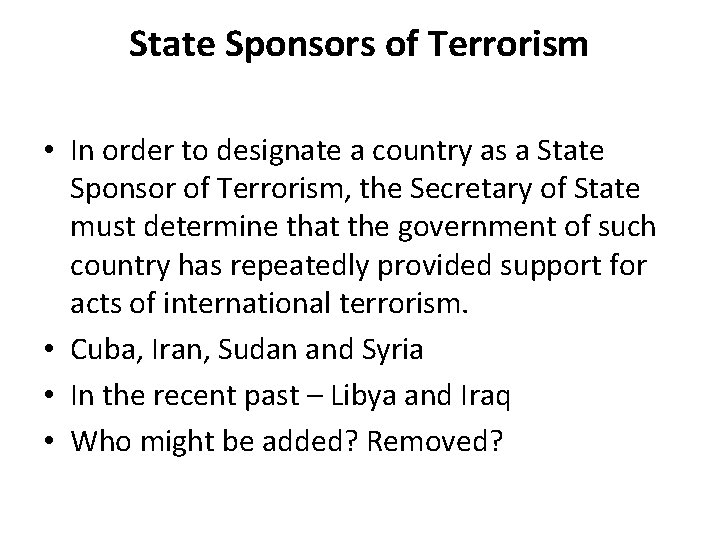 State Sponsors of Terrorism • In order to designate a country as a State