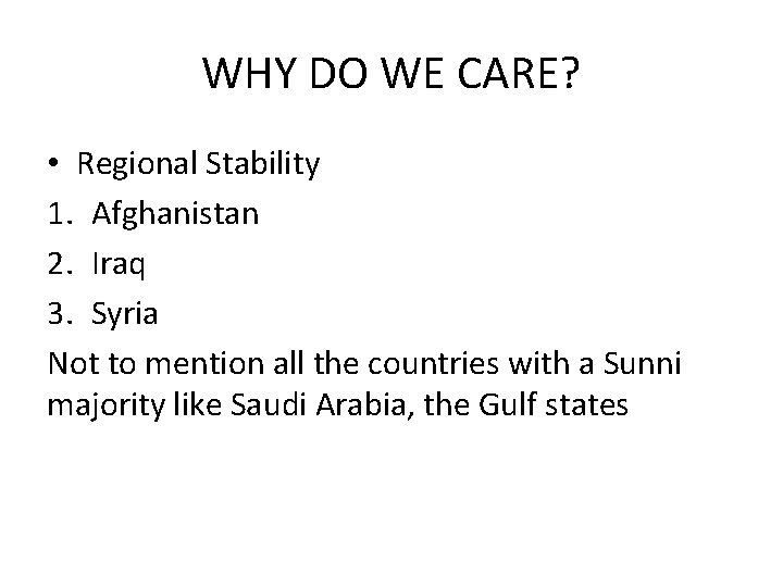WHY DO WE CARE? • Regional Stability 1. Afghanistan 2. Iraq 3. Syria Not