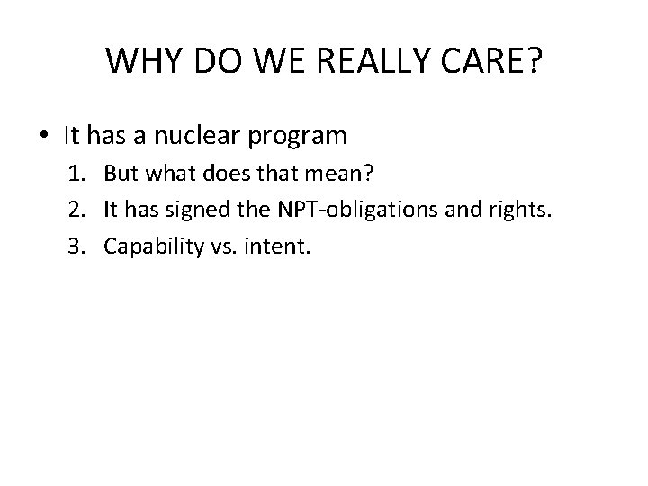 WHY DO WE REALLY CARE? • It has a nuclear program 1. But what