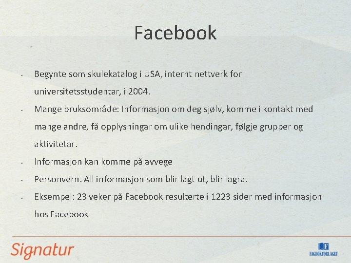Facebook • Begynte som skulekatalog i USA, internt nettverk for universitetsstudentar, i 2004. •