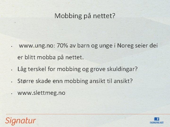 Mobbing på nettet? • www. ung. no: 70% av barn og unge i Noreg