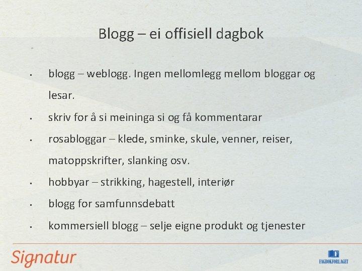Blogg – ei offisiell dagbok • blogg – weblogg. Ingen mellomlegg mellom bloggar og