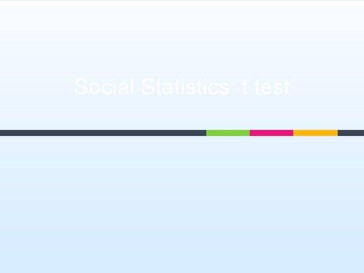 Social Statistics: t test