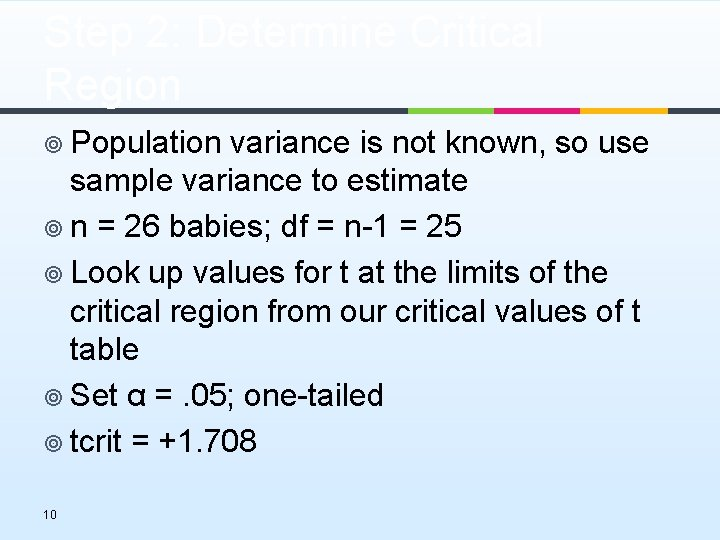 Step 2: Determine Critical Region ¥ Population variance is not known, so use sample