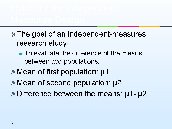 t Statistic for Independent. Measures Design ¥ The goal of an independent-measures research study: