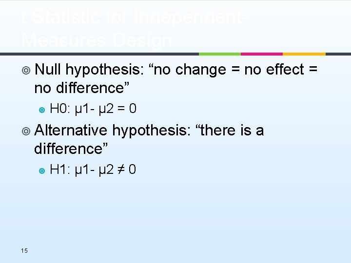 """t Statistic for Independent. Measures Design ¥ Null hypothesis: """"no change = no effect"""
