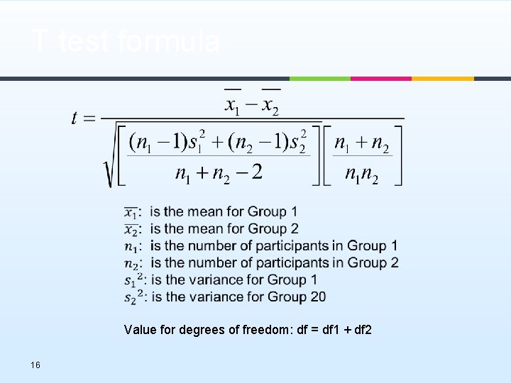 T test formula Value for degrees of freedom: df = df 1 + df