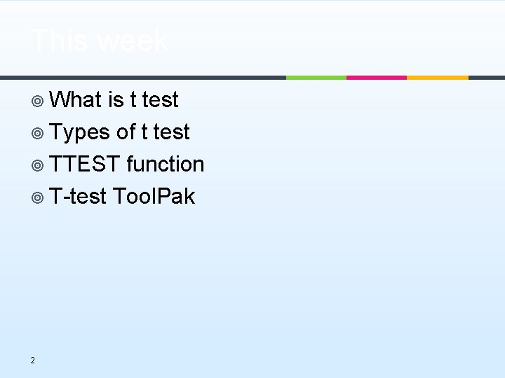 This week ¥ What is t test ¥ Types of t test ¥ TTEST