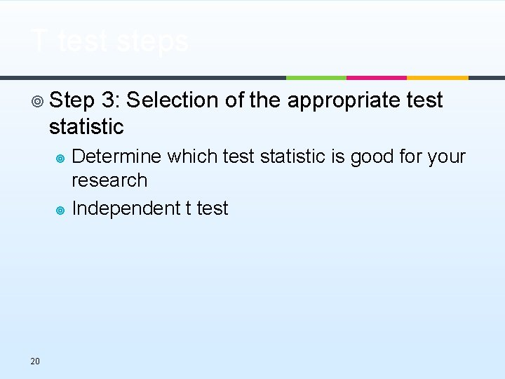T test steps ¥ Step 3: Selection of the appropriate test statistic Determine which