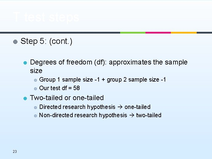 T test steps ¥ Step 5: (cont. ) ¥ Degrees of freedom (df): approximates