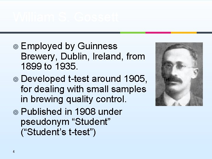 William S. Gossett ¥ Employed by Guinness Brewery, Dublin, Ireland, from 1899 to 1935.