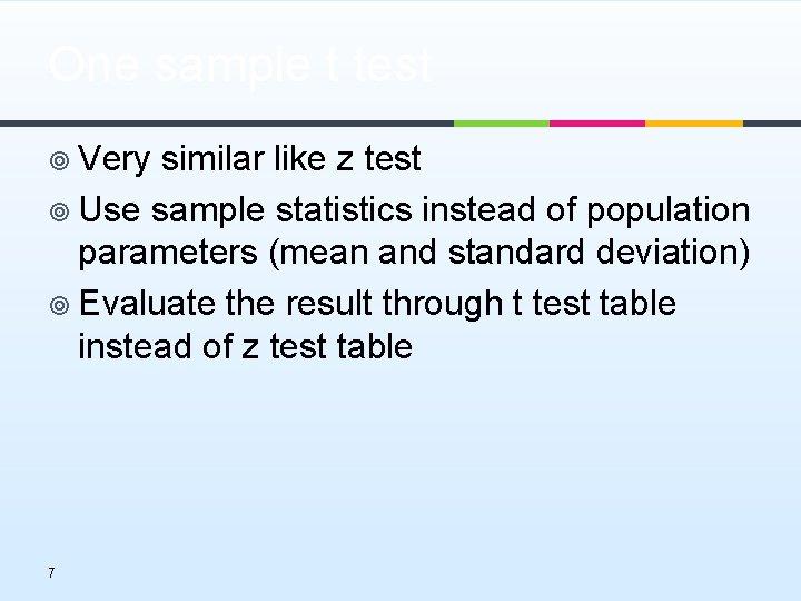 One sample t test ¥ Very similar like z test ¥ Use sample statistics