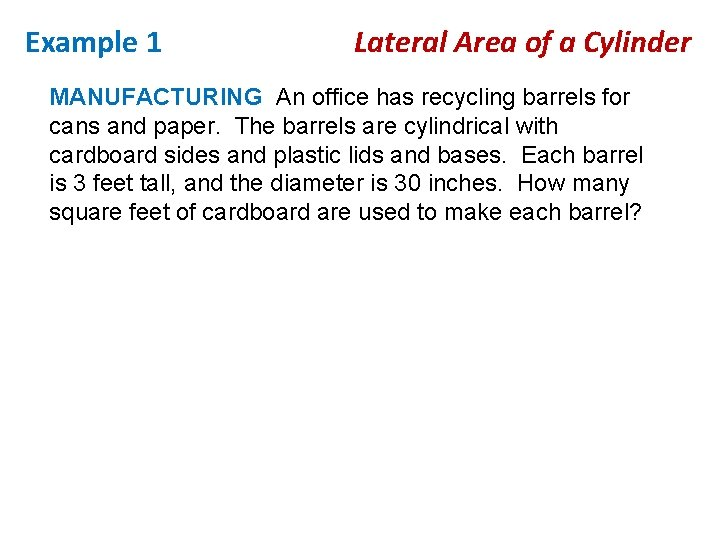 Example 1 Lateral Area of a Cylinder MANUFACTURING An office has recycling barrels for