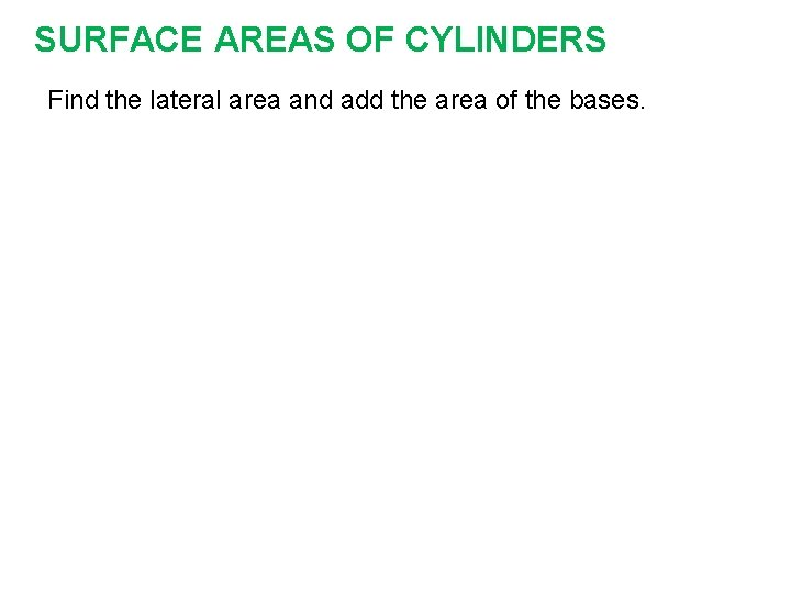 SURFACE AREAS OF CYLINDERS Find the lateral area and add the area of the