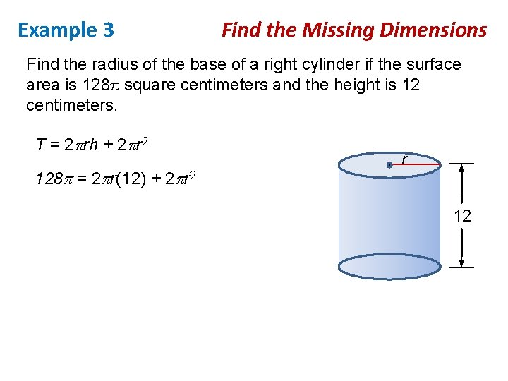 Example 3 Find the Missing Dimensions Find the radius of the base of a