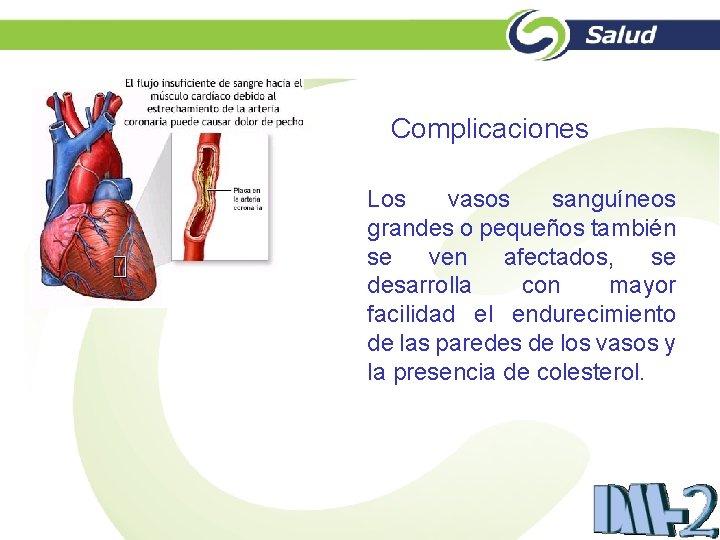 Complicaciones Los vasos sanguíneos grandes o pequeños también se ven afectados, se desarrolla con