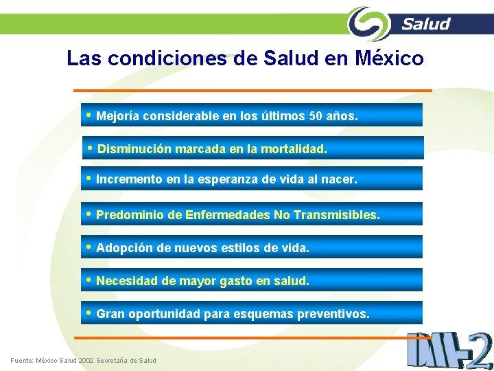 Las condiciones de Salud en México • Mejoría considerable en los últimos 50 años.