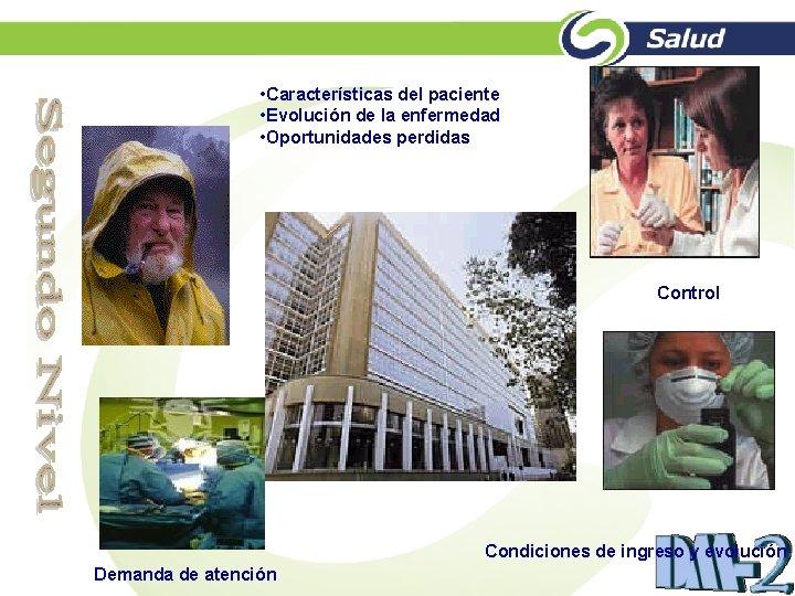 • Características del paciente • Evolución de la enfermedad • Oportunidades perdidas Control