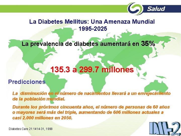 La Diabetes Mellitus: Una Amenaza Mundial 1995 -2025 La prevalencia de diabetes aumentará en