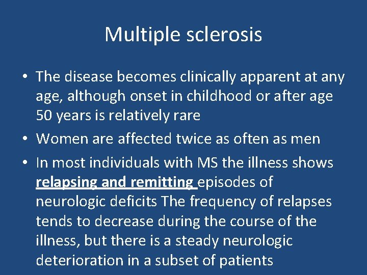 Multiple sclerosis • The disease becomes clinically apparent at any age, although onset in