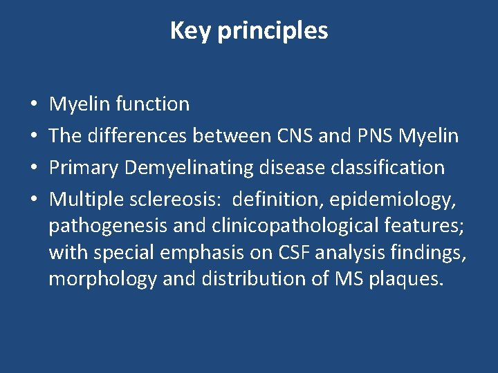 Key principles • • Myelin function The differences between CNS and PNS Myelin Primary
