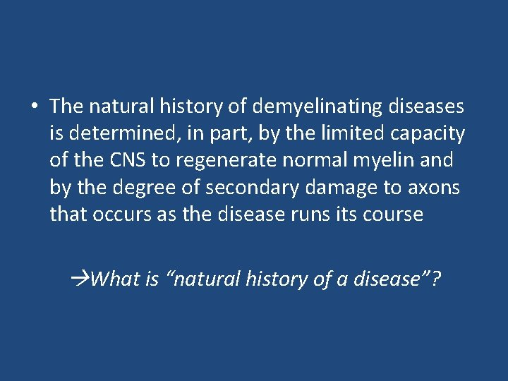 • The natural history of demyelinating diseases is determined, in part, by the