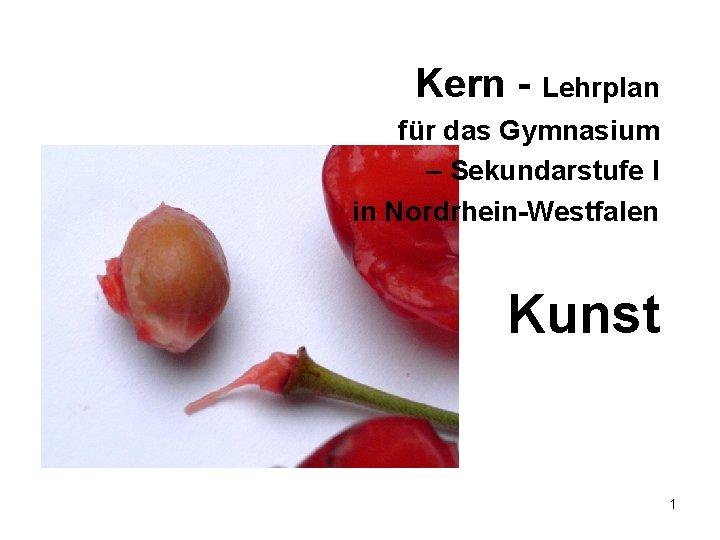 Kern - Lehrplan für das Gymnasium – Sekundarstufe I in Nordrhein-Westfalen Kunst 1