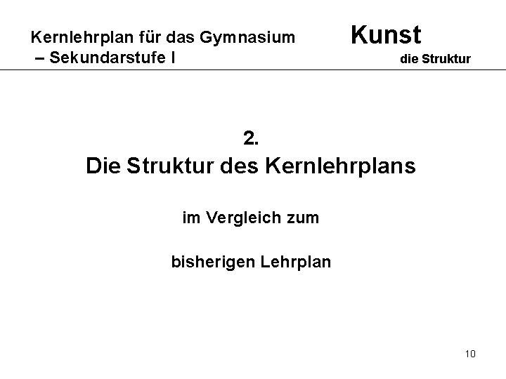 Kernlehrplan für das Gymnasium – Sekundarstufe I Kunst die Struktur 2. Die Struktur des