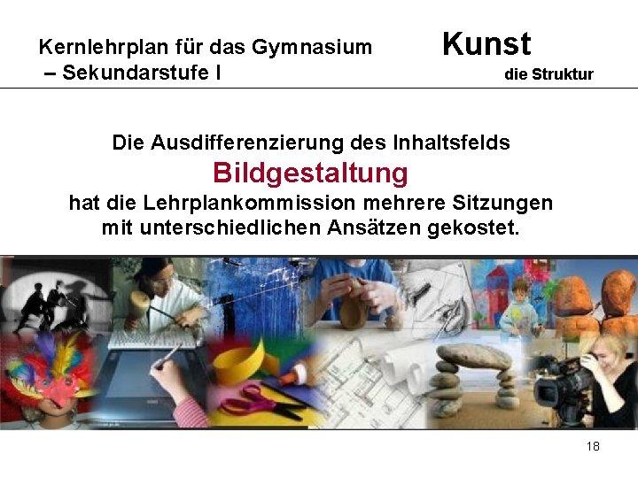 Kernlehrplan für das Gymnasium – Sekundarstufe I Kunst die Struktur Die Ausdifferenzierung des Inhaltsfelds